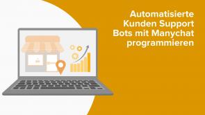 Automatisierte Kunden Support Bots mit Manychat programmieren