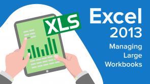 Managing Large Workbooks in Excel 2013