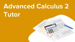 Advanced Calculus 2 Tutor