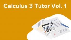 Calculus 3 Tutor Vol. 1
