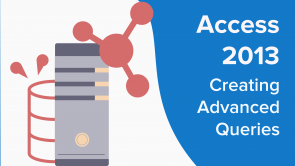 Creating Advanced Queries in Access 2013