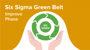 Six Sigma Green Belt – Improve Phase