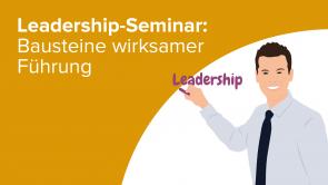 Leadership-Seminar: Bausteine wirksamer Führung