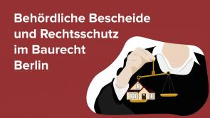 Behördliche Bescheide und Rechtsschutz im Baurecht Berlin
