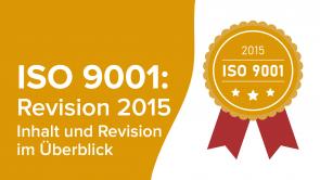 ISO 9001:2015 – Inhalt und Revision im Überblick