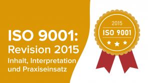 ISO 9001:2015 – Inhalt, Interpretation und Praxiseinsatz