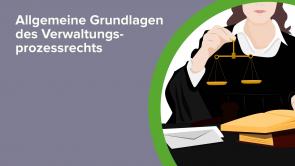 Allgemeine Grundlagen des Verwaltungsprozessrechts