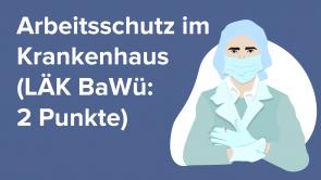 Arbeitsschutz im Krankenhaus (LÄK BaWü: 2 Punkte)