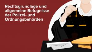 Rechtsgrundlage und allgemeine Befugnisse der Polizei- und Ordnungsbehörden