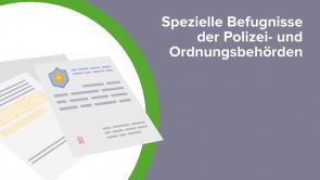 Spezielle Befugnisse der Polizei- und Ordnungsbehörden