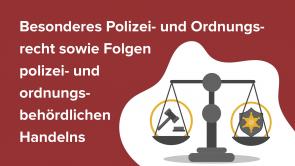 Besonderes Polizei- und Ordnungsrecht sowie Folgen polizei- und ordnungsbehördlichen Handelns