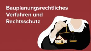 Bauplanungsrechtliches Verfahren und Rechtsschutz