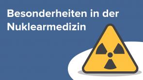 Besonderheiten in der Nuklearmedizin