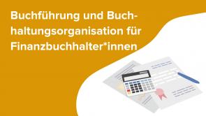 Buchführung und Buchhaltungsorganisation für Finanzbuchhalter*innen