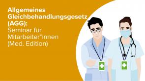 Allgemeines Gleichbehandlungsgesetz (AGG): Seminar für Mitarbeiter*innen (m/w/d) (Med. Edition)