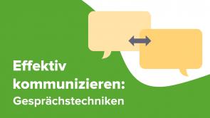 Effektiv kommunizieren: Gesprächstechniken