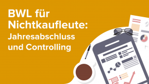 BWL für Nichtkaufleute: Jahresabschluss und Controlling